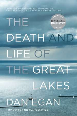 The Death and Life of the Great Lakes de Dan Egan