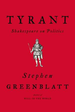 Tyrant – Shakespeare on Politics de Stephen Greenblatt
