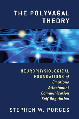 The Polyvagal Theory – Neurophysiological Foundations of Emotions, Attachment, Communication , and Self–regulation
