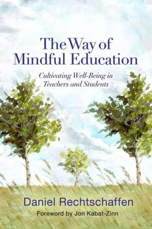 The Way of Mindful Education – Cultivating Well–Being in Teachers and Students