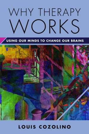 Why Therapy Works – Using Our Minds to Change Our Brains