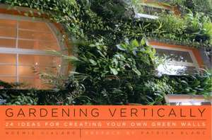 Gardening Vertically – 24 Ideas for Creating Your Own Green Walls