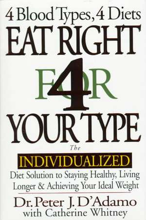Eat Right 4 Your Type de Peter J. D'Adamo