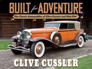Built for Adventure: The Classic Automobiles of Clive Cussler and Dirk Pitt de Clive Cussler