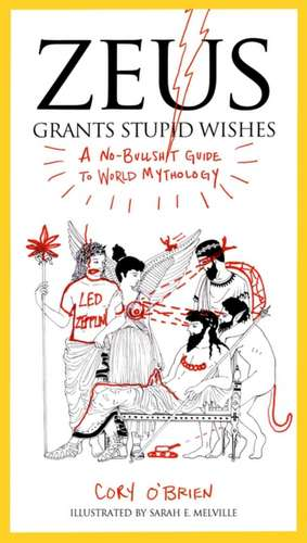 Zeus Grants Stupid Wishes:  A No-Bullshit Guide to World Mythology de Cory O'Brien