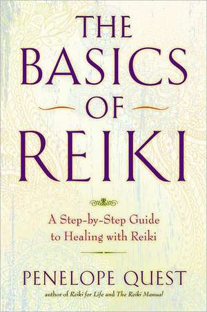 The Basics of Reiki:  A Step-By-Step Guide to Healing with Reiki de Penelope Quest