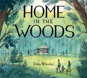 Home in The Woods de Eliza Wheeler