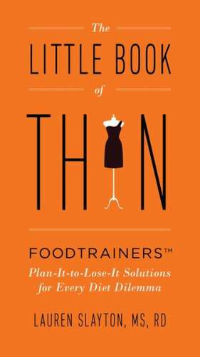 The Little Book of Thin:  Foodtrainers Plan-It-To-Lose-It Solutions for Every Diet Dilemma de Lauren Slayton