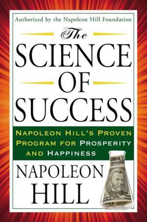 The Science of Success:  Napoleon Hill's Proven Program for Prosperity and Happiness de Napoleon Hill