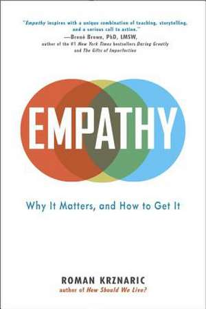 Empathy:  Why It Matters, and How to Get It de Roman Krznaric