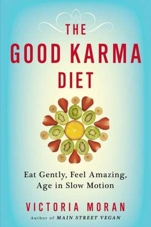 The Good Karma Diet:  Eat Gently, Feel Amazing, Age in Slow Motion de Victoria Moran