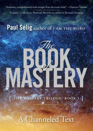 The Book of Mastery:  Book I de Paul Selig