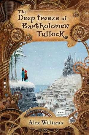 The Deep Freeze of Bartholomew Tullock de Alex Williams