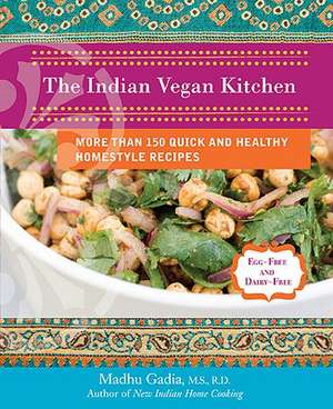 The Indian Vegan Kitchen:  More Than 150 Quick and Healthy Homestyle Recipes de Madhu Gadia