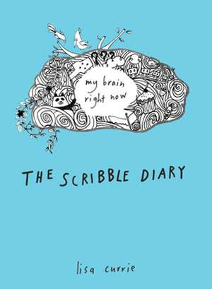 The Scribble Diary: My Brain Right Now de Lisa Currie