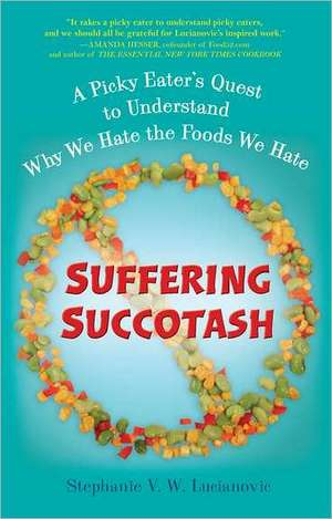 Suffering Succotash:  A Picky Eater's Quest to Understand Why We Hate the Foods We Hate de Stephanie V. W. Lucianovic