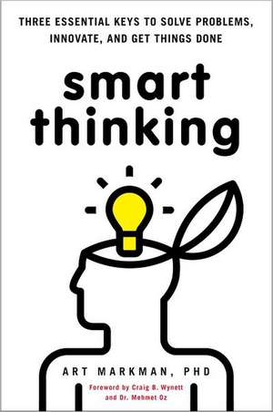 Smart Thinking:  Three Essential Keys to Solve Problems, Innovate, and Get Things Done de Art Markman