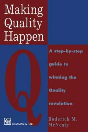 Making Quality Happen: A Step By Step Guide to Winning the Quality Revolution de R. M. McNealy