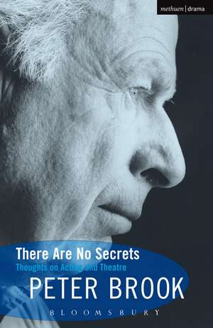 There Are No Secrets: Thoughts on Acting and Theatre de Peter Brook