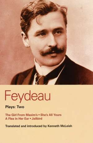 Feydeau Plays: 2: The Girl from Maxim's; She's All Yours; Jailbird de Georges Feydeau