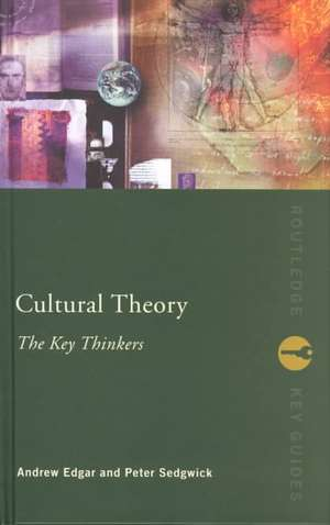 Cultural Theory:  The Key Thinkers de Andrew Edgar