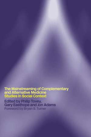 Mainstreaming Complementary and Alternative Medicine:  Studies in Social Context de Gary Philip Tovey