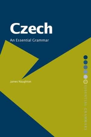 Czech:  An Essential Grammar de James Naughton
