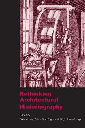 Rethinking Architectural Historiography de Belgin Turna Ozkaya
