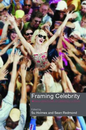 Framing Celebrity:  New Directions in Celebrity Culture de Su Holmes