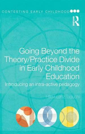 Going Beyond the Theory/Practice Divide in Early Childhood Education:  Introducing an Intra-Active Pedagogy de Hillevi Lenz Taguchi