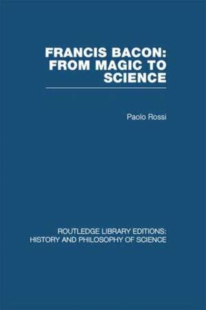 Francis Bacon: From Magic to Science de Paolo Rossi