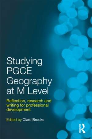 Studying Pgce Geography at M Level:  Reflection, Research and Writing for Professional Development de Clare Brooks