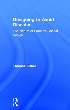 Designing To Avoid Disaster: The Nature of Fracture-Critical Design de Thomas Fisher
