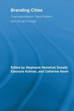 Branding Cities: Cosmopolitanism, Parochialism, and Social Change de Stephanie Hemelryk Donald