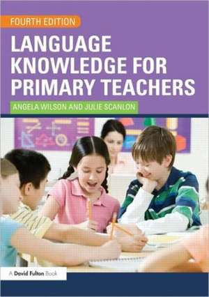 Language Knowledge for Primary Teachers de Angela Wilson