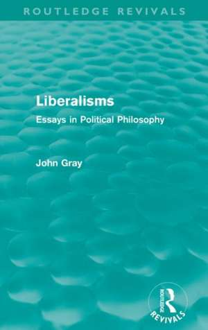 Liberalisms (Routledge Revivals)