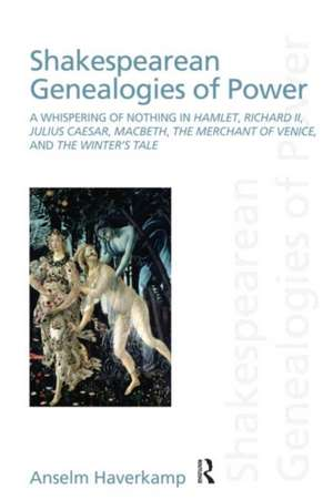 Shakespearean Genealogies of Power