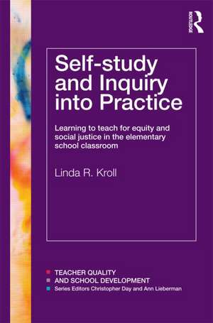 Self-Study and Inquiry Into Practice:  Learning to Teach for Equity and Social Justice in the Elementary School Classroom de Linda R. Kroll