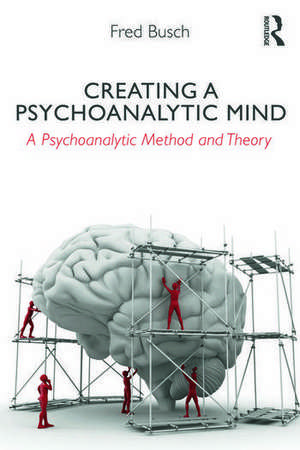 Busch, F: Creating a Psychoanalytic Mind de Fred Busch