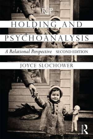 Holding and Psychoanalysis, 2nd Edition:  A Relational Perspective de Joyce Anne Slochower
