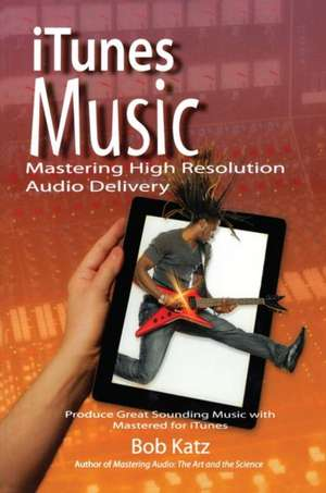 iTunes Music:  Produce Great Sounding Music with Mastered for iTunes de Bob Katz