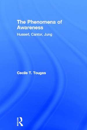 The Phenomena of Awareness: Husserl, Cantor, Jung de Cecile T. Tougas