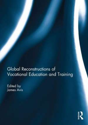 Global Reconstructions of Vocational Education and Training de James Avis