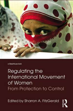 Regulating the International Movement of Women: From Protection to Control de Sharron Fitzgerald