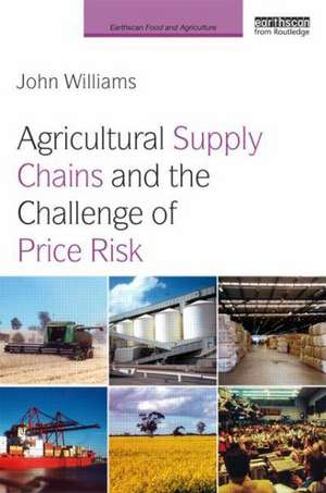 Agricultural Supply Chains and the Challenge of Price Risk de John Williams