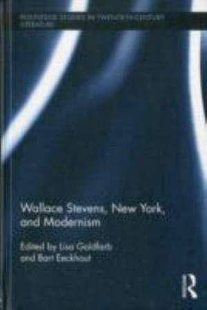 Wallace Stevens, New York, and Modernism de Lisa Goldfarb