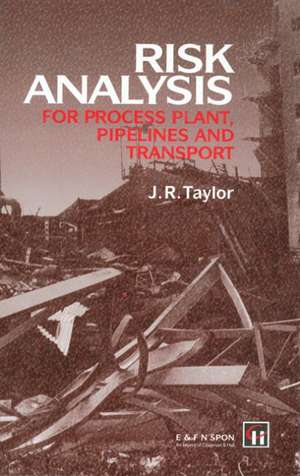 Risk Analysis for Process Plant, Pipelines and Transport de J. R. Taylor