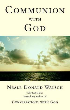 Communion with God de Neale Donald Walsch