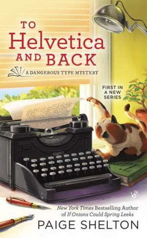 To Helvetica And Back: A Dangerous Type Mystery de Paige Shelton