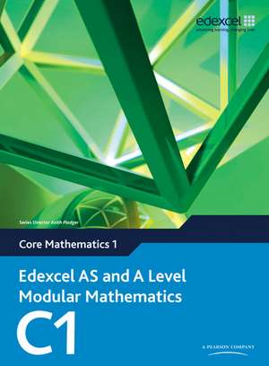 Edexcel AS and A Level Modular Mathematics Core Mathematics 1 C1 de Keith Pledger